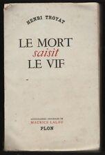 █ Henri Troyat LE MORT SAISIT LE VIF Maurice Lalau █