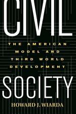 Civil Society: The American Model And Third World Development by Wiarda, Howard