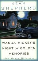 Wanda Hickeys Night of Golden Memories: And Other Disasters by Jean Shepherd