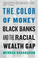 The Color of Money: Black Banks and the Racial Wealth Gap - VERY GOOD