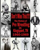 Don't Miss This : 1960s Pro Wrestling in Kingsport Tn, Paperback by James, Be...