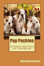 Pup Pastries: Pup Pastries : 20 Healthy Homemade Dog Treats for Thanksgiving...