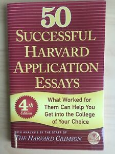 50 Successful Harvard Application Essays : What worked for them can help you get
