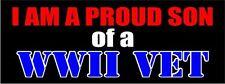 I Am A Proud Son Of A WWII Vet Bumper Sticker World War Two