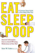 Eat, Sleep, Poop : A Common Sense Guide to Your Baby's First Year-ExLibrary