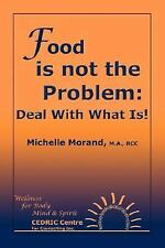 Food Is Not the Problem : Deal with What Is! by Michelle Morand (2007,...