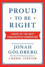 Proud to Be Right : Voices of the Next Conservative Generation by Jonah Goldberg