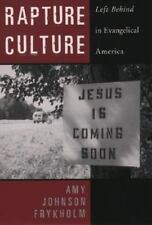 Rapture Culture: Left Behind in Evangelical America by Frykholm, Amy Johnson