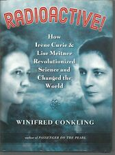 Radioactive How Irene Curie & Lise Meitner Revolutionized Science and Changed th