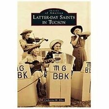 Latter-day Saints in Tucson (Images of America) by Ellis, Catherine H.