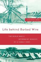 Life Behind Barbed Wire: The World War II Internment Memoirs of a Hawaii Isse…