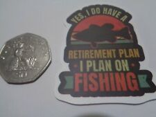 """Fishing Box,Phone,Laptop or Car Vinyl Sticker """"Yes I do have a retirement plan"""""""
