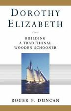 Dorothy Elizabeth: Building a Traditional Wooden Schooner (Paperback or Softback