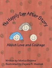 The Happily Ever after Story about Love and Courage by Monica Broome (2006,...
