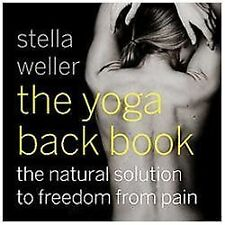 The Yoga Back Book: The Natural Solution to Freedom from Pain, Weller Like NEW