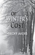 Of Winter's Cost by Geoff Akers (2013, Paperback)