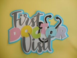 First DOCTOR Visit  Title Premade Paper Piecing Scrapbook DIECUT