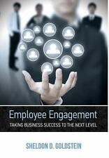 Employee Engagement Taking Business Success to the Next Level by Sheldon D....