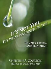 It's Not You, It's What Happened to You: Complex Trauma and Treatment (Paperback