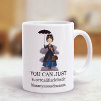 Mary Poppins You Can Just Supercalifuckilistic Mug 11oz White Ceramic Coffee Cup