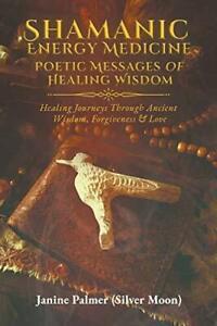 Shamanic Energy Medicine: Poetic Messages of Healing Wisdom - Poetry Book