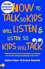 How to Talk So Kids Will Listen and Listen So Kids Will Talk by Elaine Mazlish