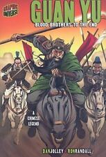 Guan Yu: Blood Brothers to the End: A Chinese Legend (Graphic Myths &-ExLibrary