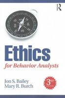 Ethics for Behavior Analysts, Paperback by Bailey, Jon S.; Burch, Mary R., Br...