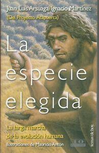 LA ESPECIE ELEGIDA: LA LARGA MARCHA DE LA EVOLVUCION HUMANA: DEL PROYECTO ATAPUE