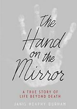 THE HAND on the MIRROR A True Story of Life Beyond Death Janis Heaphy Durham