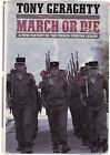MARCH OR DIE : A NEW HISTORY OF THE FRENCH FOREIGN LEGION - TONY GERAGHTY er