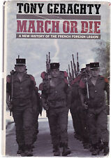 MARCH OR DIE : A NEW HISTORY OF THE FRENCH FOREIGN LEGION - TONY GERAGHTY  lo
