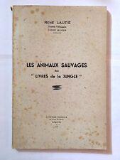 LES ANIMAUX SAUVAGES DES LIVRES DE LA JUNGLE 1948 RENE LAUTIE DEDICACE
