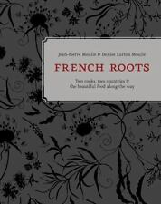 French Roots: Two Cooks, Two Countries Jean-Pierre Moullé & Denise Lurton Moullé