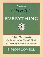 How to Cheat at Everything: A Con Man Reveals the Secrets of the Esoteric Trad,