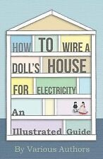 How to Wire a Doll's House for Electricity - An Illustrated Guide (Paperback or