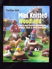 Mini Knitted Woodland Patterns for Animals Birds & Forest Life by Sachiyo Ishii
