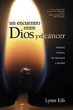 Un Encuentro Entre Dios y el Cáncer : Historias Verídicas de Esperanza y...