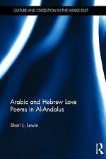 Arabic and Hebrew Love Poems in Al-Andalus (Culture and Civilization in the Midd
