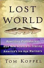 NEW Lost World Tracing America's Ice Age Mariners Bering Strait Land Bridge Myth