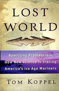 NEW Lost World Tracing America's Ice Age Mariners Bering Strait Land Bridge Myth