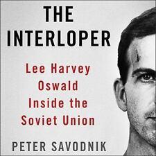The Interloper: Lee Harvey Oswald Inside the Soviet Union by Peter Savodnik