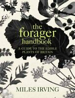 Forager Handbook : A Guide to the Edible Plants of Britain, Hardcover by Irvi...