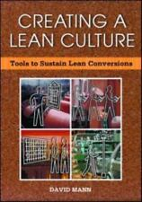 Creating a Lean Culture : Tools to Sustain Lean Conversions by David Mann (2005,