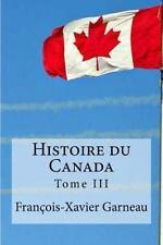 Histoire du Canada : Tome III by François-Xavier Garneau (2016, Paperback)
