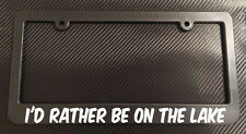 I'd Rather Be On The Lake -License Plate Frame Black -Choose Color! boat jet ski