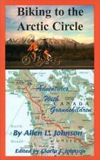 Biking to the Arctic Circle: Adventures with Grandchildren by Johnson, Allen L.