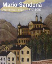 Mario Sandonà architetto e pittore 1877-1957 - Silvana Editoriale Milano 2008