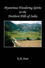 NEW Mysterious Wandering Spirits in the Northern Hills of India by K.  D. Pant