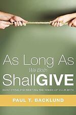 As Long As We Both Shall Give by Paul T Backlund (2009, Paperback)